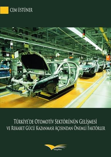 Türkiyede Otomotiv Sektörünün Gelişmesi Ve Rekabet Gücü Kazanması Açısından Önemli Faktörler