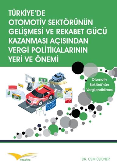 Türkiye'de Otomotiv Sektörünün Gelişmesi Ve Rekabet Gücü Kazanması Açısından Vergi Politikalarının Yeri Ve Önemi