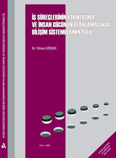 İş Süreçlerinin Etkinliğinde Ve İnsan Gücünün Planlanmasında Bilişim Sistemlerinin Rolü